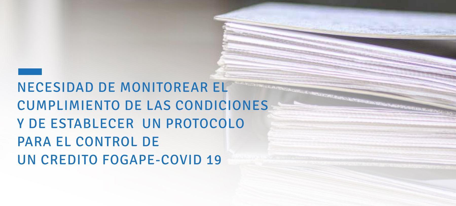 """Featured image for """"Necesidad de Monitorear el cumplimiento de las condiciones y de establecer un protocolo para el control de un crédito FOGAPE-COVID 19"""""""